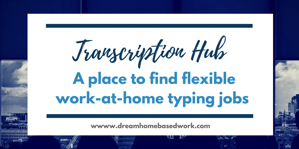 Transcription Hub Review: A Place To Find Flexible Work from Home Typing Jobs