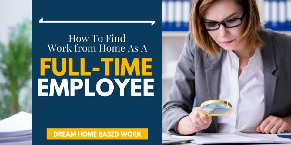 How To Find Work from Home Jobs and Earn Money as a Full-Time Employee