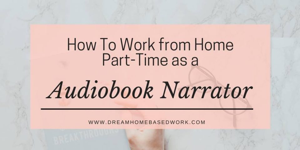 How To Work From Home Part Time As An Audiobook Narrator