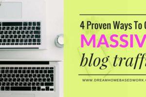 4 Proven Ways to Get Massive Blog Traffic