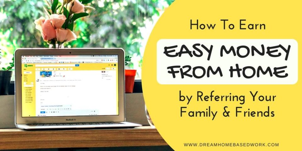 How to Earn Easy Money From Home by Referring Your Friends and Family