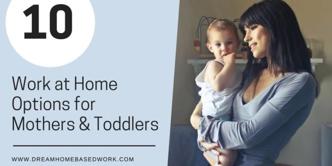 10 Work at Home Options for Mothers of Toddlers