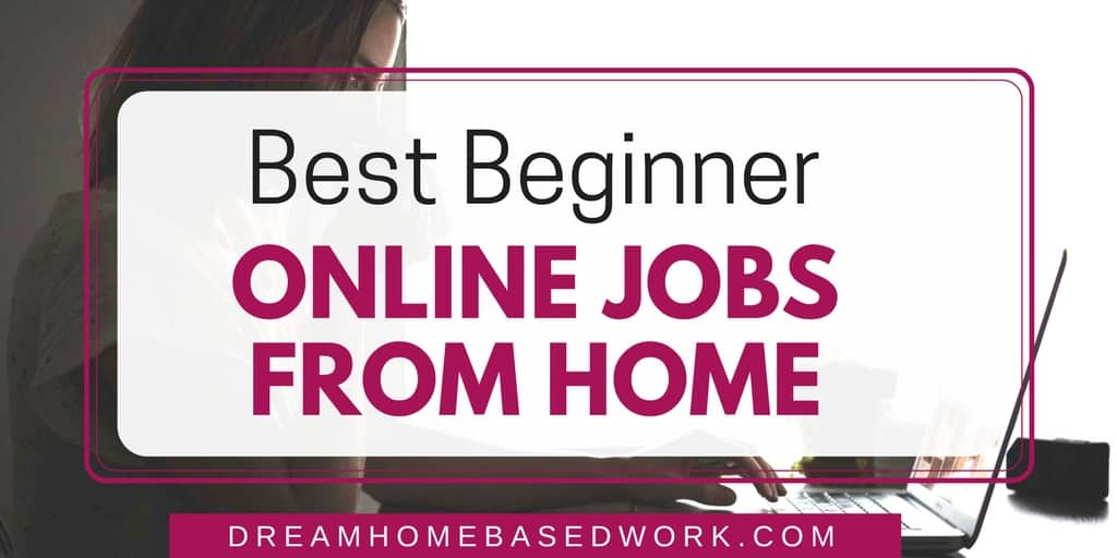 Best Ways To Find Beginner Friendly Online Jobs From Home