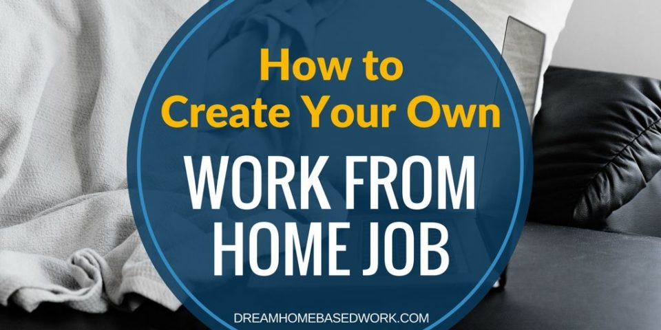 How To Create Your Own Work from Home Job