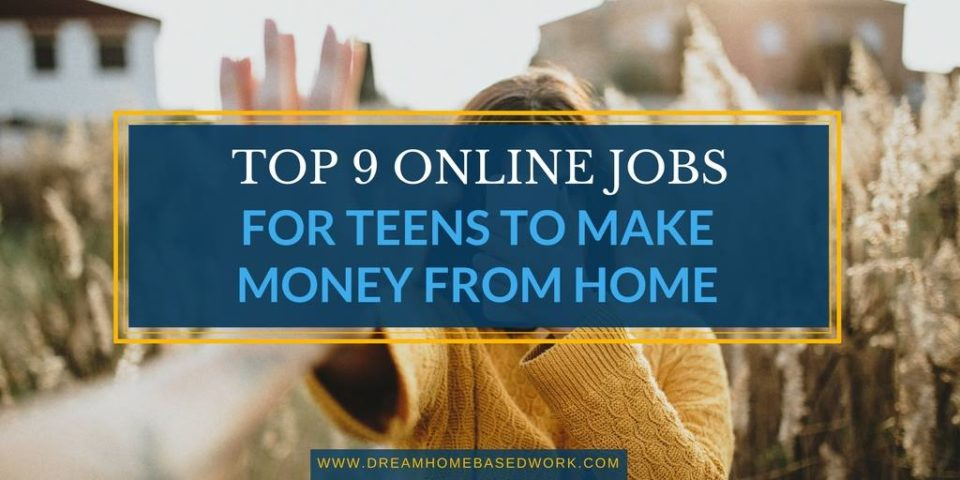Top 9 Online Jobs for Teens To Make Money from Home