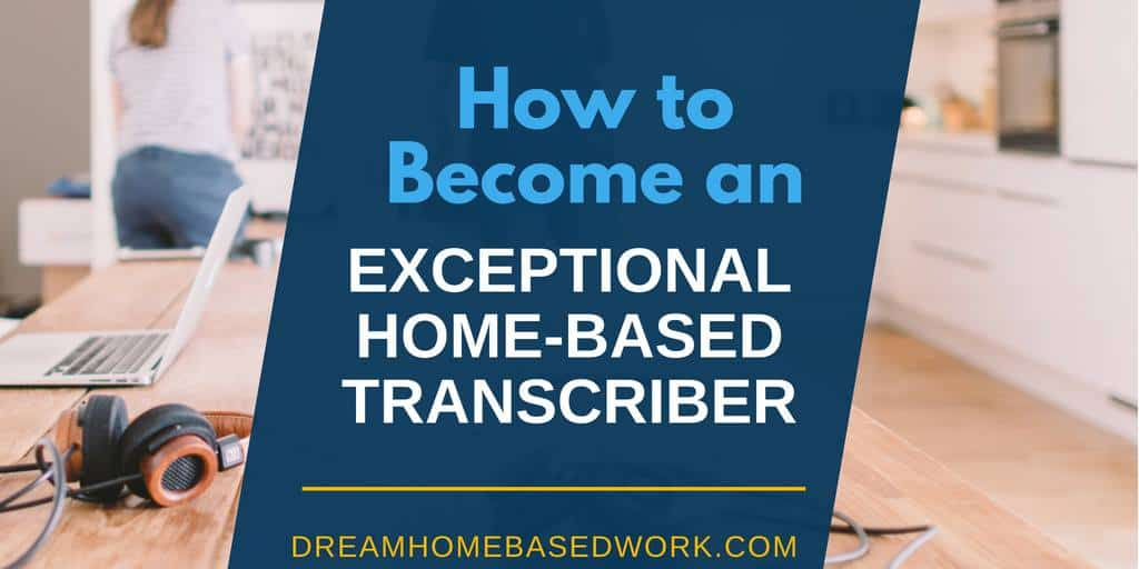 How to Become an Exceptional Home-Based Transcriber