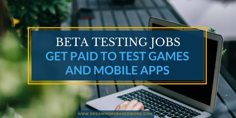 Beta testing Jobs: Get paid To Test Video Games and Mobile Apps