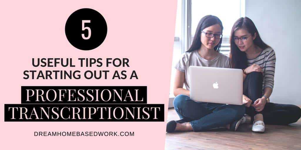 5 Useful Tips for Starting Out as a Professional Transcriptionist