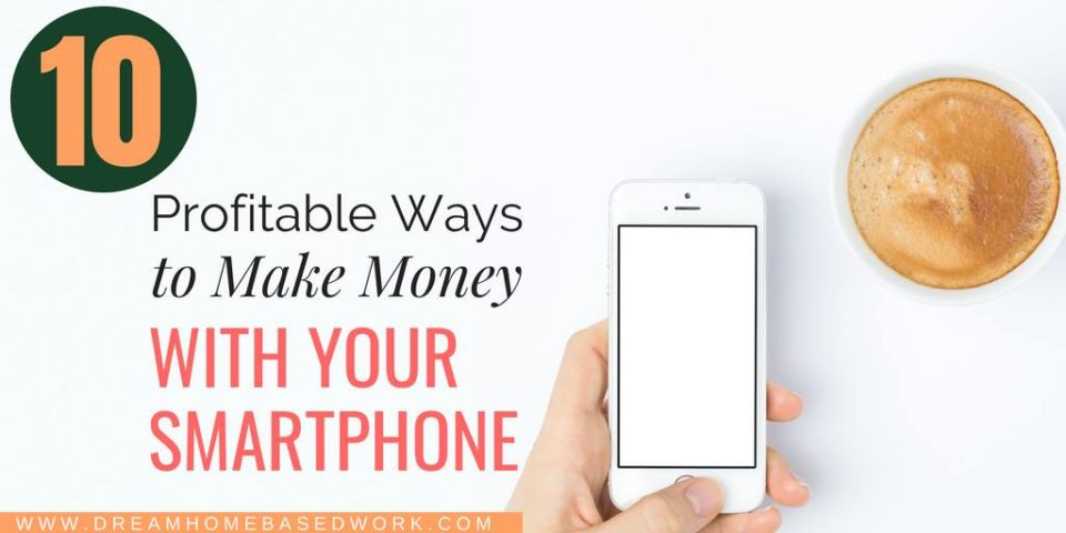 10 Profitable Ways To Make Money with Smartphone Apps
