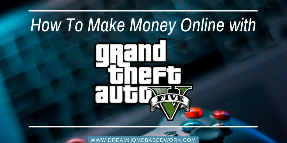 How To Make Money Online with GTA 5 Video Game