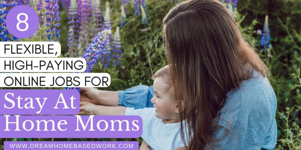 8 Flexible High-Paying Online Jobs For Stay At Home Moms
