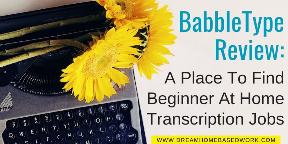 BabbleType Review : A Place To Find Beginner At Home Transcription Jobs