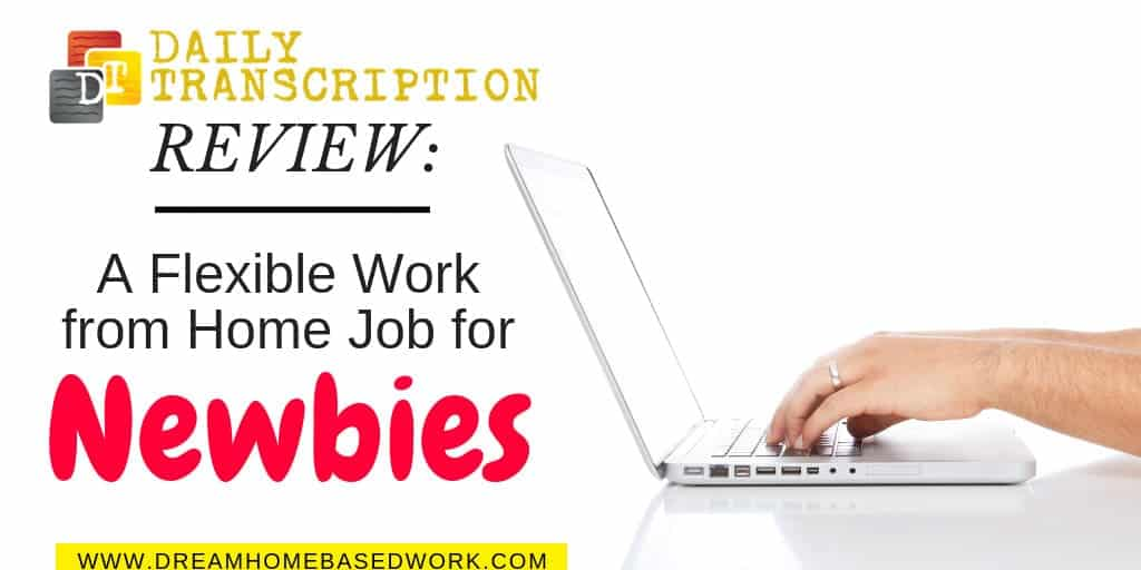 Daily Transcription Review: A Flexible Work From Home Job For Newbies