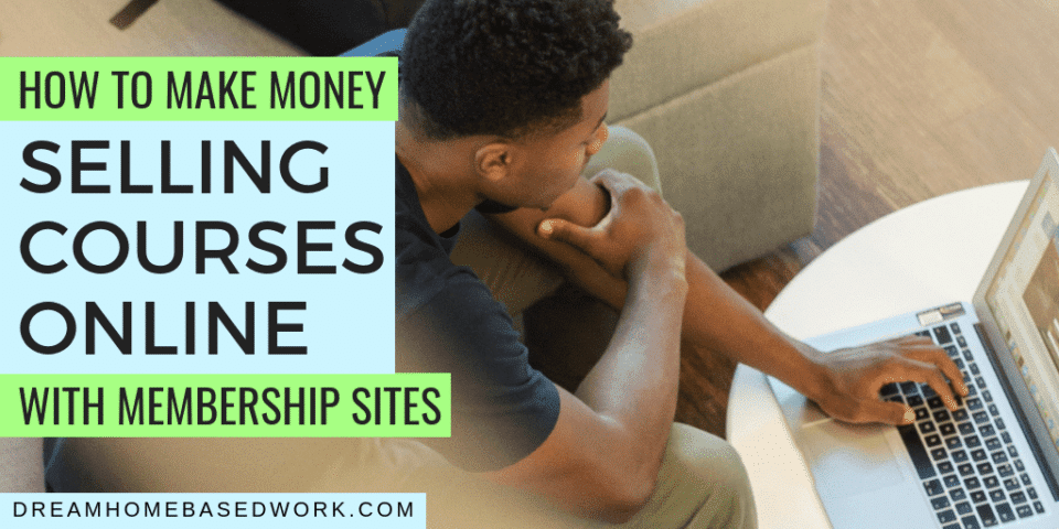 How To Make Money Selling Courses Online With Membership Sites
