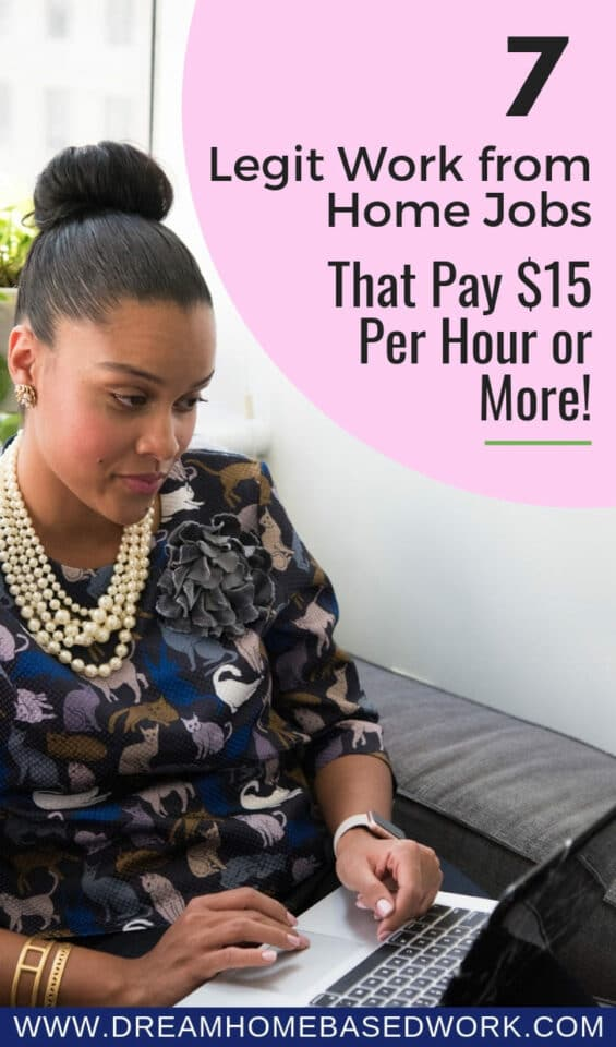 7 Legit Work from Home Jobs Paying $15 Per Hour or More!
