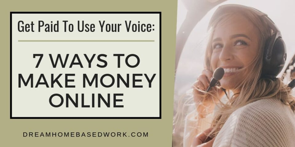 Get Paid To Use Your Voice: 7 Ways To Make Money Online