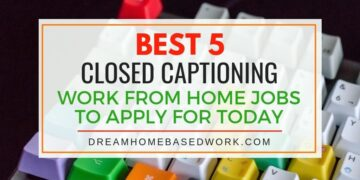 Best 5 Closed Captioning Work from Home Jobs To Apply for Today!