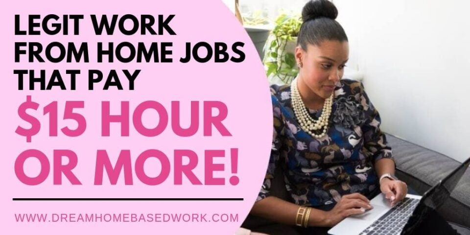 Legit Work From Home Jobs That Pay $15 Hour or More