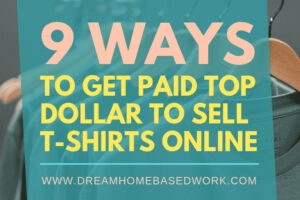 9 Wayt to Get Paid Top Dollar to Sell T-shirts Online