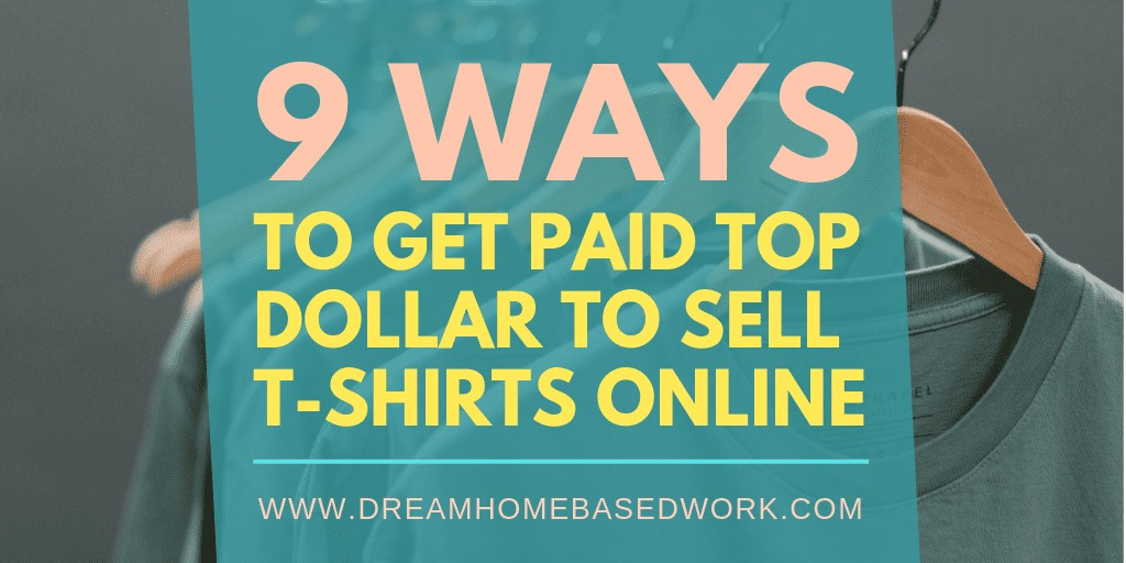 Get Paid To Sell T-Shirts Online: 9 Ways To Start Your Own Business Today!