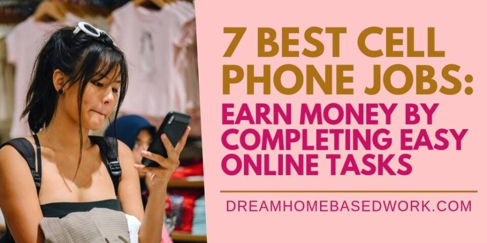 7 Best Cell Phone Jobs: Earn Money By Completing Easy Online Tasks