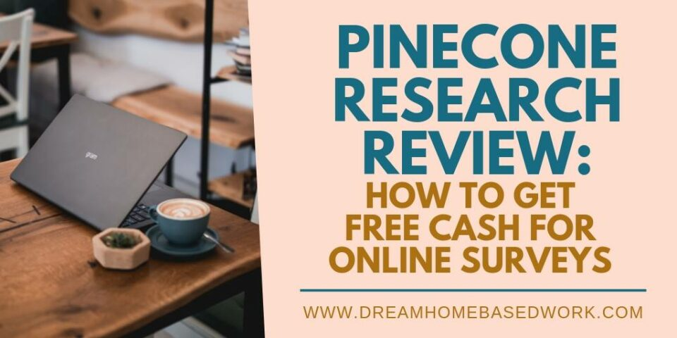 Pinecone Research Review: How To Earn Free Cash for Online Surveys