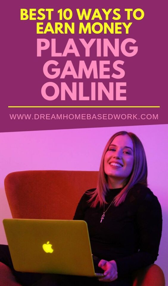 Best 10 Ways to Earn Money Playing Games Online | Dream Home Based Work
