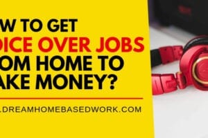 How to Get Voice Over Jobs From Home to Make Money