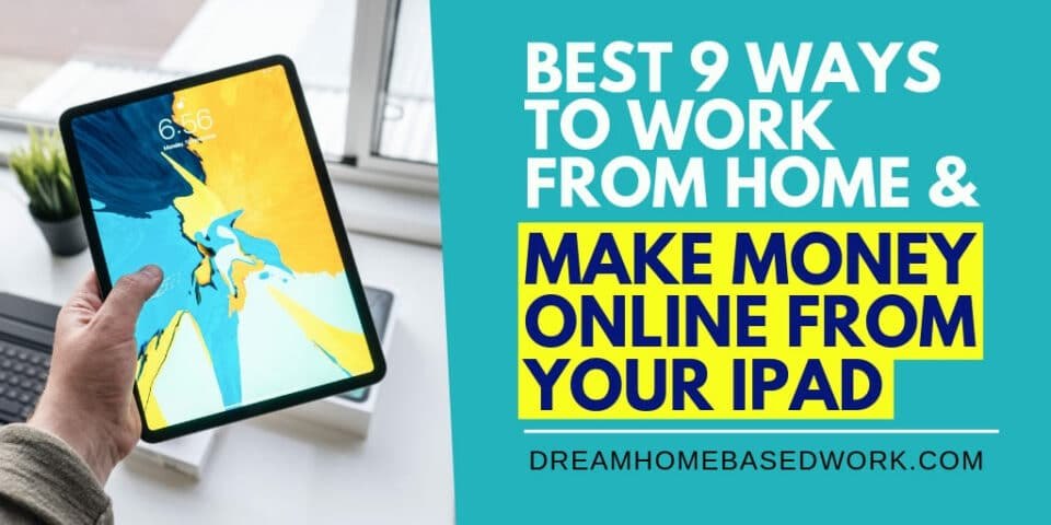 Best 9 Ways To Work from Home & Make Money Online from your Ipad