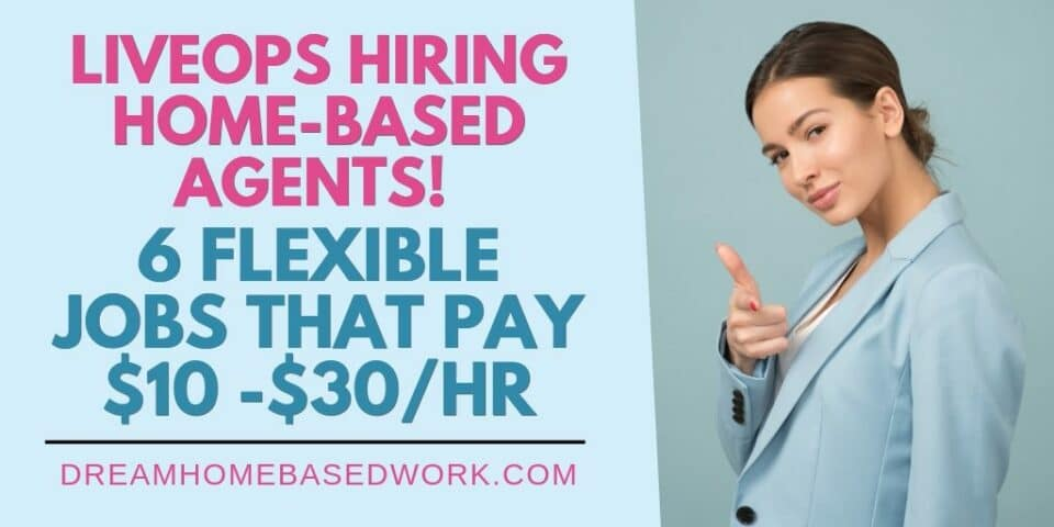 LiveOps Work from Home: 6 Flexible Jobs That Pay $10 -$30/Hr
