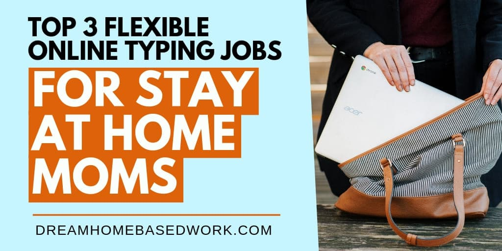 Top 3 Flexible Online Typing Jobs for Stay at Home Moms