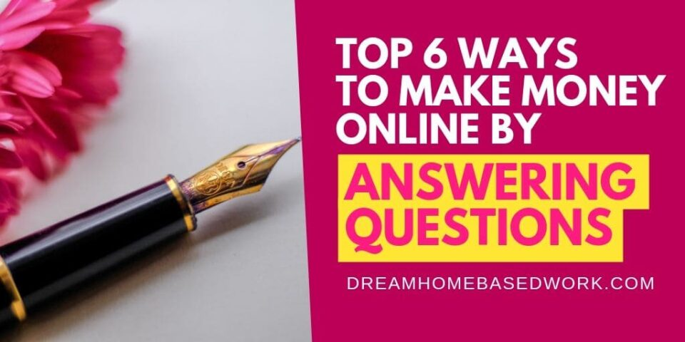 Top 6 Ways To Make Money Online Answering Questions