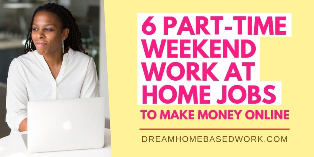 6 Part-Time Weekend Work at Home Jobs to Make Money Online