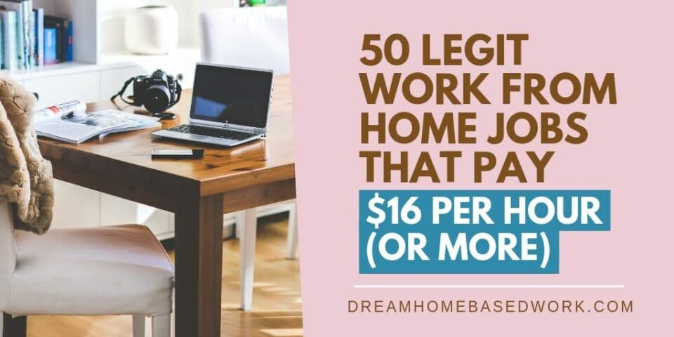 50 Legit Work from Home Jobs That Pay $16 Per Hour (or More) 2019