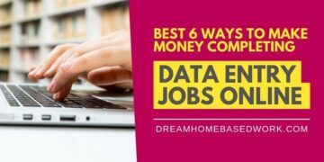 Best 6 Ways to Make Money Completing Data Entry Jobs Online