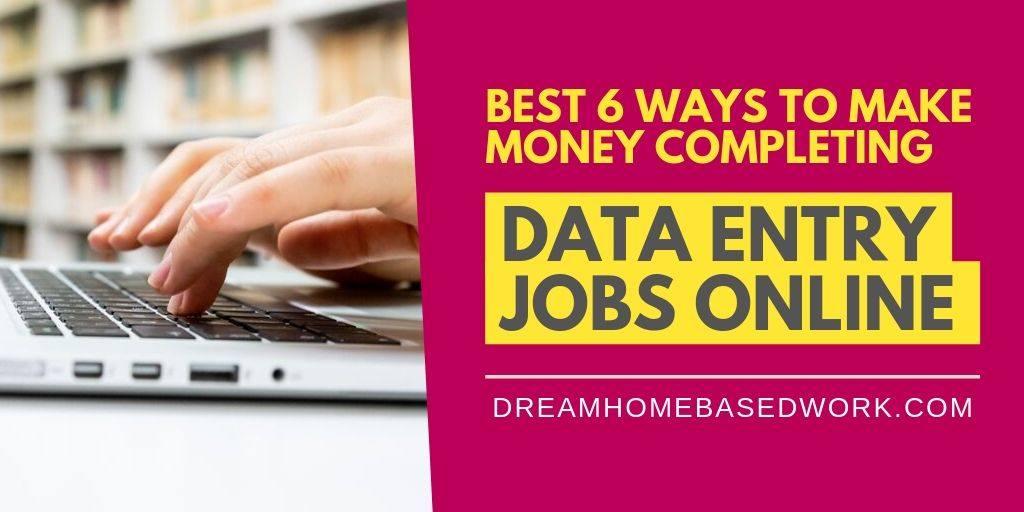 Best 6 Data Entry Jobs Online To Make Legitimate Money at Home