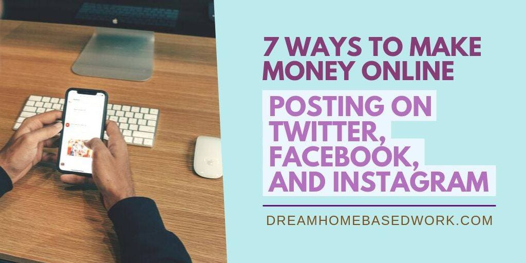 7 Ways To Earn Money Online Posting on Twitter, Facebook, and Instagram
