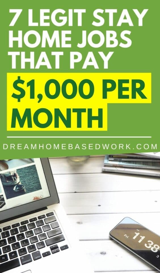 Need a legitimate stay at home job? Check out these 7 legit stay at home jobs that pay at least $1,000 per month for doing work that you love.