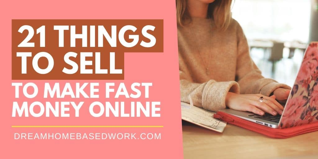 21 Things To Sell To Make Fast Money Online