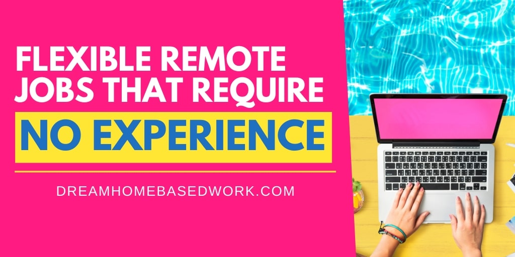 12 Flexible Remote Jobs That Require No Work from Home Experience