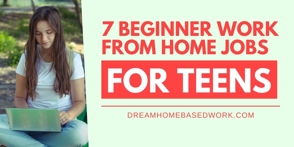 Beginner Work From Home Jobs for Teens: 7 Easy Ways To Earn