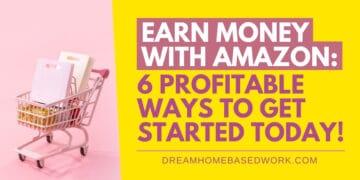 Earn Money with Amazon 6 Profitable Ways