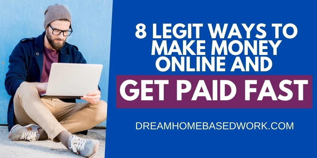 8 Legit Ways To Make Money Online and Get Paid Fast