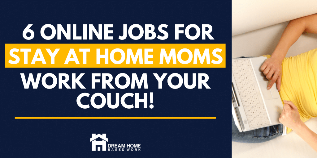 Read more about the article Best 6 Online Jobs for Stay at Home Moms: Make Money from Your Couch!